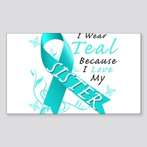 I Wear Teal Because I Love My Sister Sticker