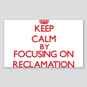 Keep Calm by focusing on Reclamation Sticker
