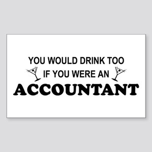 You'd Drink Too - Accountant Rectangle Sticker