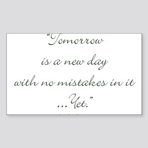 Tomorrow is a new day with no mistakes in it yet S