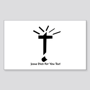 Jesus Died For You Too! Rectangle Sticker