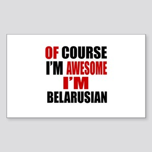 Of Course I Am Belarusian Sticker (Rectangle)