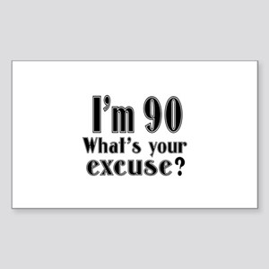 I'm 90 What is your excuse? Sticker (Rectangle)