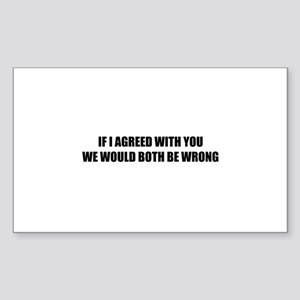 If I agreed with you Sticker (Rectangle)