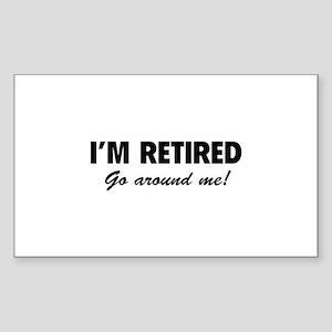 I'm retired- go around me! Sticker (Rectangle)