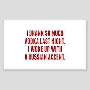 I Drank So Much Vodka Last Night Sticker (Rectangl