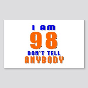 I am 98 Don't Tell Anybody Sticker (Rectangle)