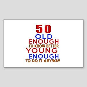 50 Old Enough Young Enough Bir Sticker (Rectangle)
