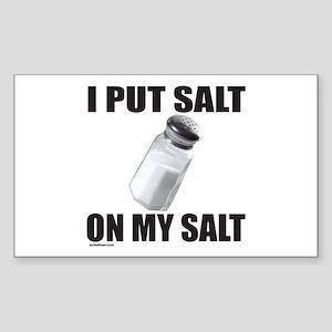 I PUT SALT ON MY SALT Rectangle Sticker