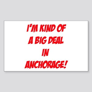 I'm Kind Of A Big Deal In Anchorage! Sticker (Rect