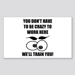 Crazy To Work Here Sticker (Rectangle)