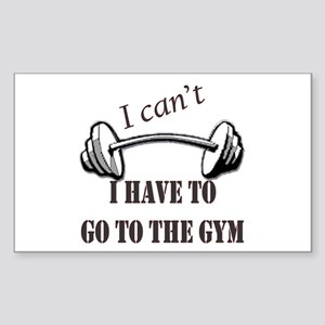 I cant, I have to go to the gym Sticker (Rectangle