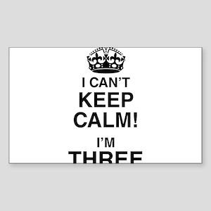 I Can't Keep Calm I'm Three Sticker