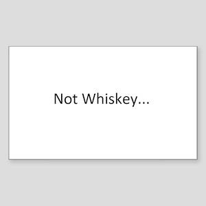 Not Whiskey Sticker (Rectangle)