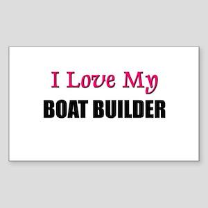 I Love My BOAT BUILDER Rectangle Sticker