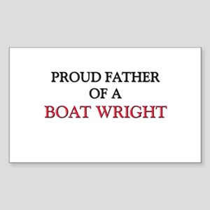 Proud Father Of A BOAT WRIGHT Rectangle Sticker