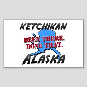 ketchikan alaska - been there, done that Sticker (