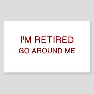 I'M RETIRED, GO AROUND ME Sticker