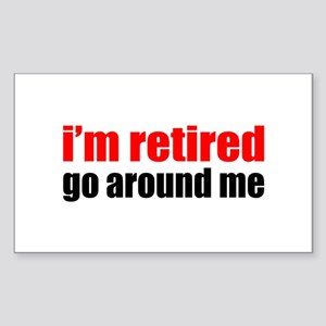 I'm Retired Go Around Me Sticker