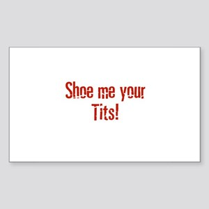 Shoe me your Tits! Rectangle Sticker