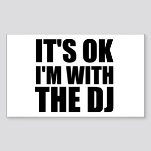 It's Ok, I'm With The DJ Rectangle Sticker
