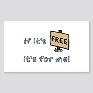 If It's Free, It's For Me Rectangle Sticker