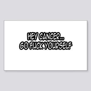 """""""Hey Cancer...Go Fuck Yourself"""" Sticker (Rectangle"""