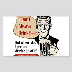 I Don't Always Drink Beer Sticker (Rectangle)