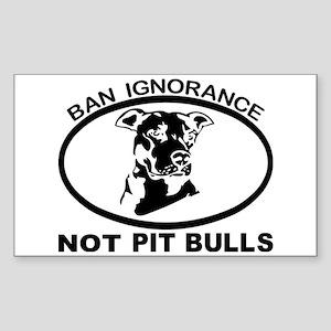 BAN IGNORANCE NOT PIT BULLS Sticker