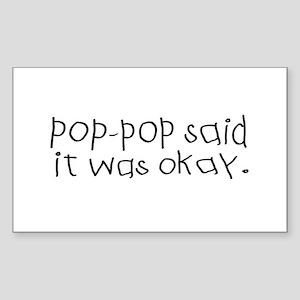 Pop pop said it was okay Rectangle Sticker