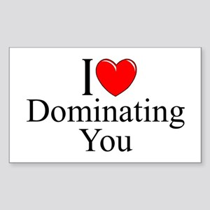 """""""I Love (Heart) Dominating You"""" Sticker (Rectangle"""