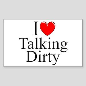 """I Love (Heart) Talking Dirty"" Rectangle Sticker"