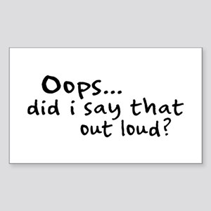 Did I Say That Out Loud? Rectangle Sticker