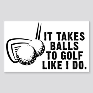 It Takes Balls To Golf Like I  Sticker (Rectangle)