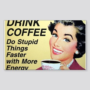 Drink coffee do stupid things faster Sticker (Rect