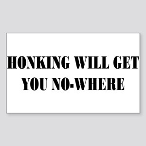 Honking Will Get You No-Where Sticker (Rectangle)