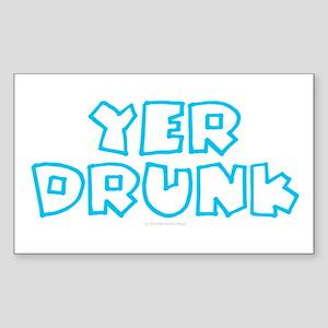 YER DRUNK Sticker