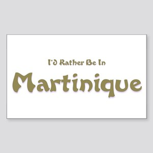 I'd Rather Be...Martinique Rectangle Sticker