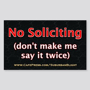 """""""No Soliciting Say Twice"""" Sticker (Rectangle)"""