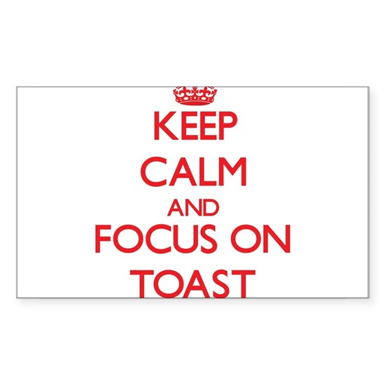 Keep Calm and focus on Toast