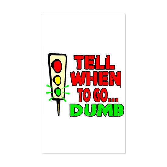 Tell ME When TO GO.. Dumb -- T-SHIRTS