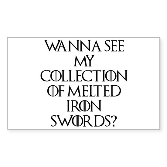 Wanna see my collection of melted iron swords?