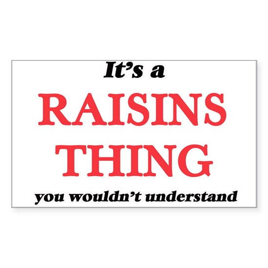 It's a Raisins thing, you wouldn't underst