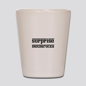 Surprise, Mothafucka! Shot Glass