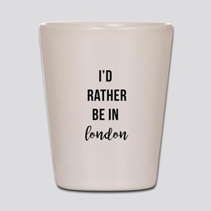 I'd Rather Be In London Shot Glass