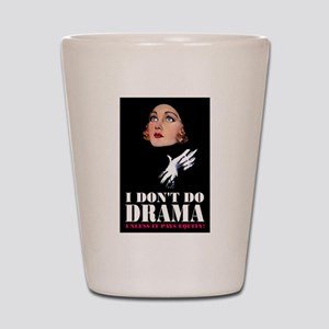 I DON'T DO DRAMA Shot Glass
