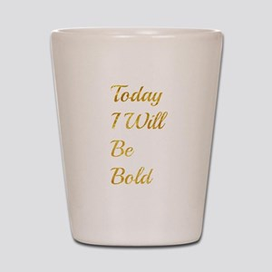 Be Bold Shot Glass