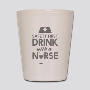 Safety First Drink With A Nurse Shot Glass