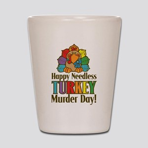 Happy Needless Turkey Murder Day! Shot Glass