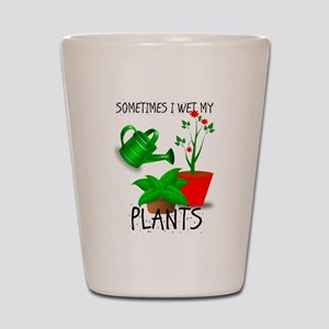 Sometimes I Wet My Plants Shot Glass